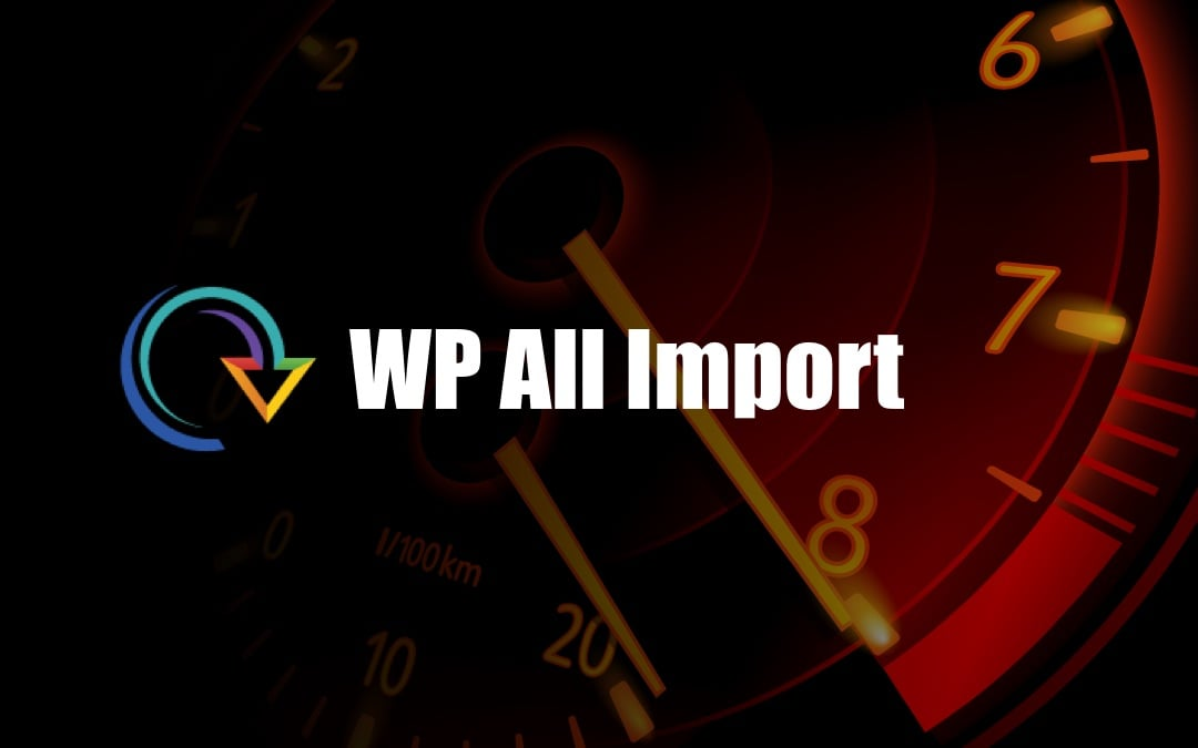 This One WP All Import Speed Boost Will Save Hours